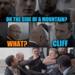 I got a million if them! Ha cha cha | WHAT DO YOU CALL A MAN WITH NO ARMS AND NO LEGS ON THE SIDE OF A MOUNTAIN? WHAT? CLIFF | image tagged in captain america elevator,man with no arm and no legs joke | made w/ Imgflip meme maker