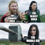 also today is MY BIRTHDAY so yeah i made this meme | THE YOUNGEST CHILD THE OLDEST CHILD THE MIDDLE KID Fair Fair | image tagged in thats not possible,thor,thor ragnarok,siblings,funny memes | made w/ Imgflip meme maker