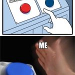 two buttons 1 blue | WATCH THE FIRST SPONGEBOB MOVIE WATCH SPONGE OUT OF WATER ME | image tagged in two buttons 1 blue | made w/ Imgflip meme maker