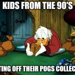 This meme is a Slammer | KIDS FROM THE 90'S DUSTING OFF THEIR POGS COLLECTION | image tagged in memes,scrooge mcduck 2,90's kids,who remembers | made w/ Imgflip meme maker