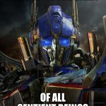 Optimus Prime | FREEDOM IS THE RIGHT OF ALL SENTIENT BEINGS | image tagged in optimus prime | made w/ Imgflip meme maker