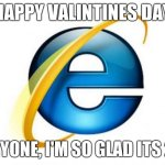 Internet Explorer Meme | HAPPY VALINTINES DAY EVERYONE, I'M SO GLAD ITS 2012 | image tagged in memes,internet explorer,internet explorer so slow | made w/ Imgflip meme maker