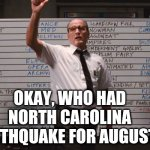Cabin the the woods | OKAY, WHO HAD NORTH CAROLINA EARTHQUAKE FOR AUGUST? | image tagged in cabin the the woods,august,north carolina,earthquake,getting old | made w/ Imgflip meme maker