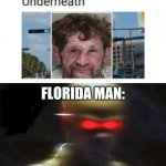Yes, you read that correctly. | FLORIDA MAN: | image tagged in my goals are beyond your understanding,florida man,memes,funny | made w/ Imgflip meme maker