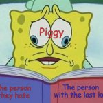 cross eyed spongebob | Piggy The person  they hate The person  with the last key | image tagged in cross eyed spongebob,roblox,roblox piggy | made w/ Imgflip meme maker