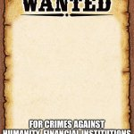 George Soros | GEORGE SOROS FOR CRIMES AGAINST HUMANITY, FINANCIAL INSTITUTIONS AND CONSTITUTIONS WORLDWIDE | image tagged in wanted poster | made w/ Imgflip meme maker