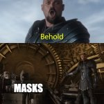 Behold my masks | KIDS IN 2020 MASKS MASKS | image tagged in behold my stuff | made w/ Imgflip meme maker