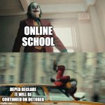 In ph | ONLINE SCHOOL DEPED DECLARE IT WILL BE CONTINUED ON OCTOBER | image tagged in joaquin phoenix joker car | made w/ Imgflip meme maker