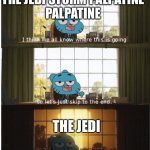 I think we all know where this is going | THE JEDI STORM PALPATINE   PALPATINE THE JEDI | image tagged in i think we all know where this is going | made w/ Imgflip meme maker