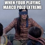Bird Box Meme | WHEN YOUR PLAYING MARCO POLO EXTREME | image tagged in memes,bird box | made w/ Imgflip meme maker
