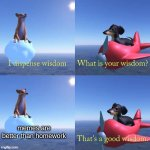 Wisdom dog | memes are better than homework | image tagged in wisdom dog | made w/ Imgflip meme maker