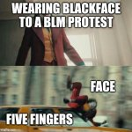 Blackface, just don't do it | WEARING BLACKFACE TO A BLM PROTEST FACE FIVE FINGERS | image tagged in joaquin phoenix joker car,blm,blackface,protest,slap | made w/ Imgflip meme maker