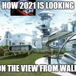 The future world if | HOW 2021 IS LOOKING BASED ON THE VIEW FROM WALL STREET | image tagged in the future world if | made w/ Imgflip meme maker