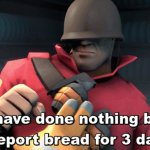 I have done nothing but teleport bread for 3 days meme
