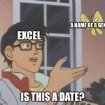 Genes' names changed due to Excel forced conversions (google it) | A NAME OF A GENE IS THIS A DATE? EXCEL | image tagged in is this butterfly,excel,genetics | made w/ Imgflip meme maker