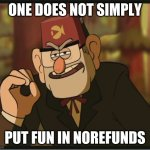 we Put fun in norefunds | ONE DOES NOT SIMPLY PUT FUN IN NOREFUNDS | image tagged in one does not simply gravity falls version | made w/ Imgflip meme maker