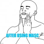 Satisfaction | AFTER USING MASC | image tagged in satisfaction | made w/ Imgflip meme maker