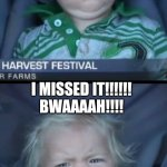 Baby Cry Meme | WHAT DID YOU SAY?  YOUR BIRTHDAY WAS YESTERDAY? I MISSED IT!!!!!! BWAAAAH!!!! | image tagged in memes,baby cry | made w/ Imgflip meme maker