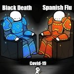 Yes I know there are more, but there are only 2 giants OK!? | Black Death Spanish Flu Covid-19 | image tagged in two giants looking at a small guy,memes,covid-19,spanish flu,black death | made w/ Imgflip meme maker