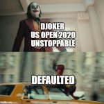 Joaquin Phoenix Joker Car | DJOKER  US OPEN 2020 UNSTOPPABLE DEFAULTED | image tagged in joaquin phoenix joker car | made w/ Imgflip meme maker