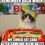Back in the good old days | REMEMBER BACK WHEN WE COULD EAT CAKE AFTER SOMEONE BLEW ON IT? | image tagged in memes,grumpy cat birthday,coronavirus,funny,fun | made w/ Imgflip meme maker