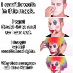 Karen Meme | I can't breath in this mask. I want Covid-19 to end so I can eat. I thought we had constitutional rights. Why does everyone call me a Karen? | image tagged in clown applying makeup | made w/ Imgflip meme maker