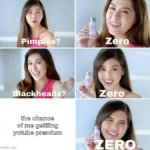 Pimples, Zero! | the chance of me gettiing yotube premium | image tagged in pimples zero | made w/ Imgflip meme maker