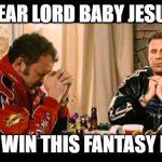 Baby Jesus FFL | DEAR LORD BABY JESUS LET ME WIN THIS FANTASY LEAGUE | image tagged in dear lord baby jesus | made w/ Imgflip meme maker