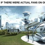 Arent there supposed to be fans? | SOCIETY IF THERE WERE ACTUAL FANS ON ONLYFANS | image tagged in the future world if | made w/ Imgflip meme maker