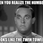 Oh no | WHEN YOU REALIZE THE NUMBER 11 LOOKS LIKE THE TWIN TOWERS | image tagged in shocked face,911 9/11 twin towers impact | made w/ Imgflip meme maker