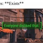 Fallout 4 Everyone Disliked That | Cuties: **Exists** | image tagged in fallout 4 everyone disliked that | made w/ Imgflip meme maker
