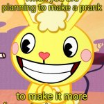Cheeky Cuddles (HTF) | When you are planning to make a prank to make it more funny to Jumpscare... | image tagged in cheeky cuddles htf,memes,evil toddler,pranks,funny | made w/ Imgflip meme maker