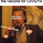 I wouldn't be surprised if this happened | Doctors: Come up with the vaccine for C0VID19 Zombie apocalypse 2020 | image tagged in leonardo dicaprio django laugh | made w/ Imgflip meme maker