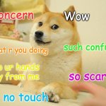 Concern | concern no touch such confuse Wow What r you doing so scare keep ur hands away from me | image tagged in memes,doge 2,what | made w/ Imgflip meme maker