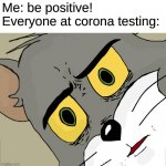 Unsettled Tom Meme | Me: be positive! Everyone at corona testing: | image tagged in memes,unsettled tom,ship-shap,upvote if you agree,coronavirus | made w/ Imgflip meme maker