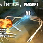 Silence Crab | ME SOME RANDO KID WHO JOINED MY MINECRAFT WORLD PEASANT | image tagged in silence crab | made w/ Imgflip meme maker