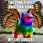 Pink fluffy unicorn | THE PINK FLUFFY UNICORN SONG. MY LIFE SOUCRE. | image tagged in unicorn kitty,glasses | made w/ Imgflip meme maker