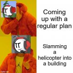 CHARLES | Coming up with a regular plan Slamming a helicopter into a building | image tagged in memes,drake hotline bling | made w/ Imgflip meme maker