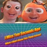 Cursed face swap: That guy and Nemo face swap | image tagged in i miss ten seconds ago,finding nemo,face swap,memes,funny,meme | made w/ Imgflip meme maker