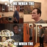 Dumb | ME WHEN THE ME WHEN THE | image tagged in quentin tarantino what is life | made w/ Imgflip meme maker