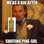 Laughing Leo | ME AS A KID AFTER SNIFFING PINE-SOL | image tagged in laughing leo,pine sol,funny,memes,meme,dank memes | made w/ Imgflip meme maker