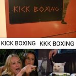 Woman Yelling At Cat: KICK BOXING; KKK BOXING | KICK BOXING KKK BOXING | image tagged in memes,woman yelling at cat,you had one job,funny,meme,signs | made w/ Imgflip meme maker