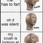 i dont actually have a crush tho | me: has to fart oh it was silent my crush is looking at me weirdly | image tagged in memes,panik kalm panik | made w/ Imgflip meme maker