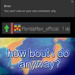 How about I do it anyway? | image tagged in how about i do it anyway,upvoting,meme | made w/ Imgflip meme maker