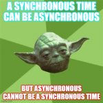 Online Learning Hack #2 | A SYNCHRONOUS TIME CAN BE ASYNCHRONOUS BUT ASYNCHRONOUS CANNOT BE A SYNCHRONOUS TIME | image tagged in memes,advice yoda,online school,coronavirus,quarantine,funny | made w/ Imgflip meme maker