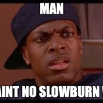 Smokey from Friday Chris Tucker | MAN THIS AINT NO SLOWBURN WEED! | image tagged in smokey from friday chris tucker | made w/ Imgflip meme maker