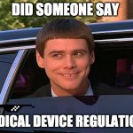 Regulations | DID SOMEONE SAY MEDICAL DEVICE REGULATION? | image tagged in jim carrey meme | made w/ Imgflip meme maker