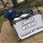 Change my mind Crowder | CHANGE MY MIND | image tagged in change my mind crowder | made w/ Imgflip meme maker
