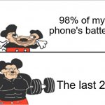Weak vs Strong Mickey | 98% of my phone's battery The last 2% | image tagged in weak vs strong mickey | made w/ Imgflip meme maker