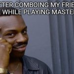 hahahahahahaha | ME AFTER COMBOING MY FRIEND IN A PLACE WHILE PLAYING MASTER ROSHI. | image tagged in memes,roll safe think about it | made w/ Imgflip meme maker